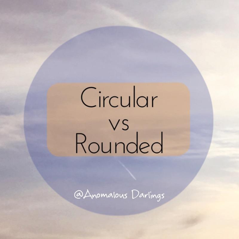 Circular vs Rounded.jpg